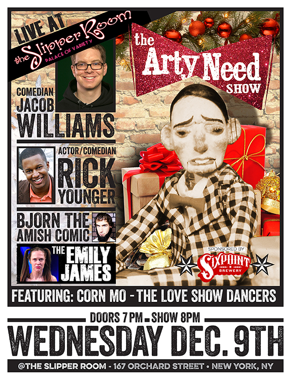 Arty Need Show Live —December 9, 2015 at The Slipper Room in New York, New York